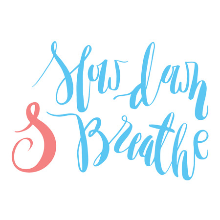 breath: Slow down and breath. Handlettering calligraphy motivating quote. Unique vector hand written illustration.