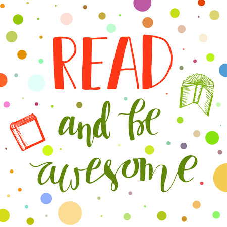 motivating: Read and be awesome. Unique  hand lettering motivating phrase  illustration. Illustration