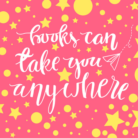 motivating: Books can take you anywhere. Unique  hand lettering motivating phrase  illustration.