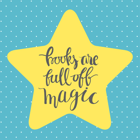 motivating: Books are full of magic. Unique  hand lettering motivating phrase  illustration.