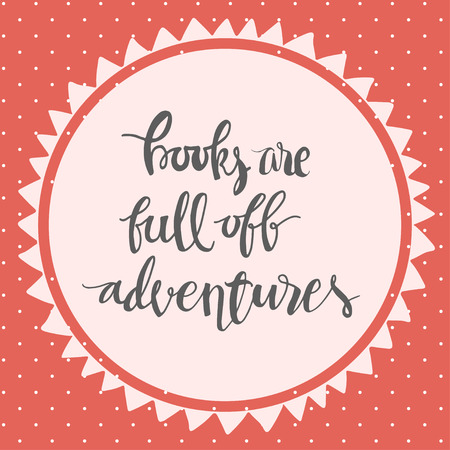 motivating: Books are full of adventures. Unique  hand lettering motivating phrase  illustration.