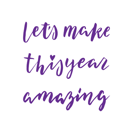 this: Hand drawn vector lettering. Motivating modern calligraphy. Inspiring  hand lettered quote for wall poster or moodbord. Home decoration. Printabale phrase. Lets make this year  amazing