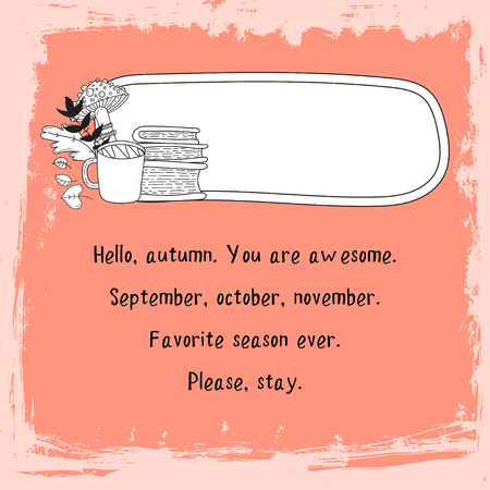 your text here: Hand drawn cute doodle vector illustration. Autumn card. Blank. Place your text here. Hello, autumn. Lettering and text. Books and tea.