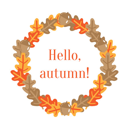 Wreath made of oak leafs with text hello, autumn. Vector illustration
