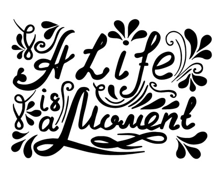 moment: Hand drawn vector vintage lettering. A Life ia a Moment. Quotes. Black white letters. Illustration