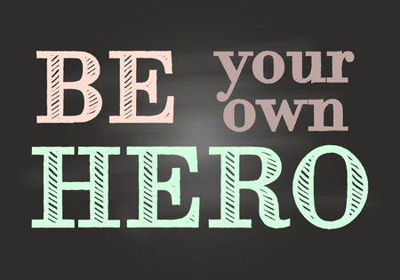 own: Motivational and inspirational typography poster with lettering quote. Be your own hero. Chalk board. Vector illustration, print