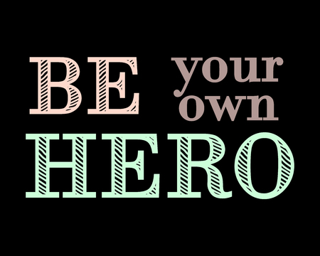 own: Motivational and inspirational typography poster with lettering quote. Be your own hero. Vector illustration, print Illustration