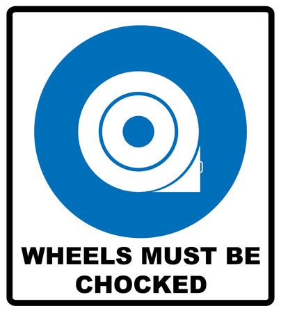 Wheels must be chocked before loading and unloading. Notice.Text for the driver of the car or repair technician mechanic. Vector information mandatory symbol in blue circle isolated on white.