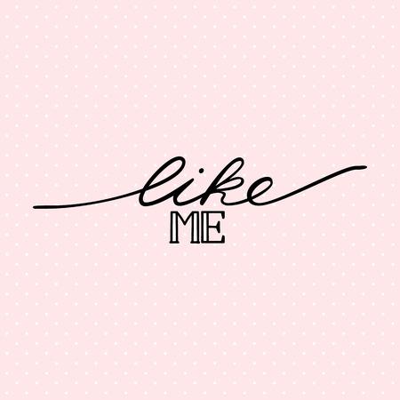 Like me. Inscription usable for blog or other web. Brush lettering. vector illustration