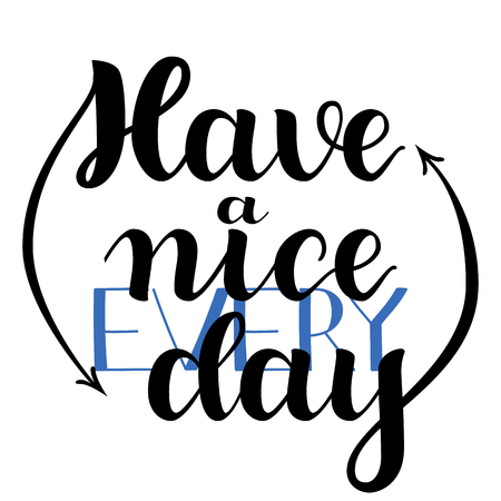 Have a nice every day. Hand Drawn Calligraphy on White Background. Brush lettering, positive hand drawn quote. Vector illustration