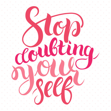 Stop doubting yourself. Motivation card with calligraphy. Unique hand drawn typography vector poster. Lettering and custom typography for your designs t-shirts, bags, posters, invitations, cards.