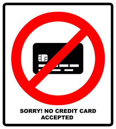 No credit card payment. Cash. Red prohibition sign. Stop symbol with text, Sorry, no credit card accepted, vector illustration for banner for public places.
