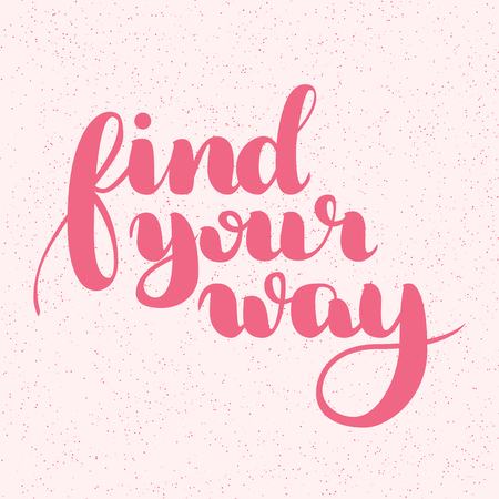 Find your way quote. Ink hand lettering. Modern brush calligraphy. Handwritten phrase. Inspiration graphic design typography element. Cute simple vector sign.