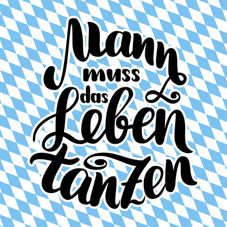 Mann muss das Leben tanzen. Vector hand-drawn brush lettering illustration on bayern pattern. Illustration