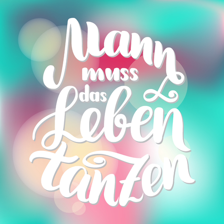 Mann muss das Leben tanzen. Vector hand-drawn brush lettering illustration on blurred colorful background. German quotes for post cards, posters, printing and web Ilustrace