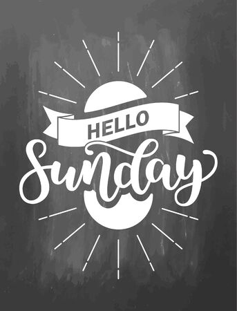 Hello Sunday lettering quote, Hand drawn calligraphic sign. illustration on chalkboard background. Typographic handlettering poster or card.