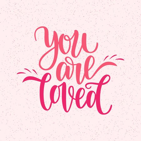 Hand written you are loved phrase. card for Valentine s Day, 14 february. illustration isolated on pink. Brush lettering design, ready for printing for Day of Saint Valentine