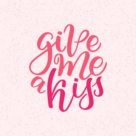hand drawn greeting card - Give me a kiss. Calligraphy poster. Hand lettering illustration. Valentine s Day design. illustration isolated on pink Stock Photo