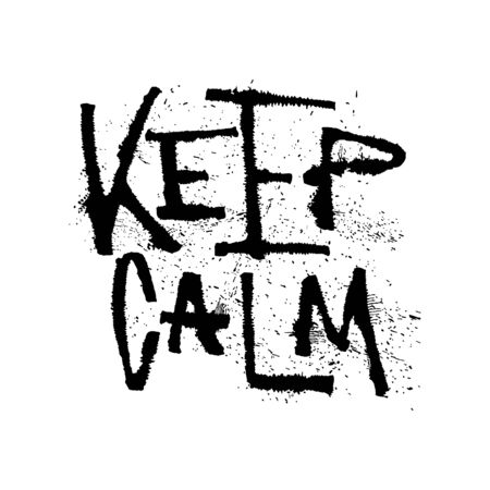 Keep calm grunge rubber lettering with splashes, vector illustration isolated on white. Keep Calm expressive calligraphy with spray and splatter. Ruling pen art. Do not worry motivational poster.