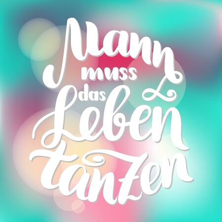 Mann muss das Leben tanzen in German motivation. Man has to dance the life. Vector hand-drawn brush lettering illustration on blurred colorful background. German quotes for post cards. Ilustração