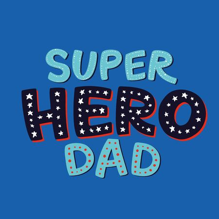Super Hero Dad Lettering. Fathers Day Greeting Card. Cute Hand-Drawn Letters. Superhero daddy blue badge. Vector Illustration isolated on white.