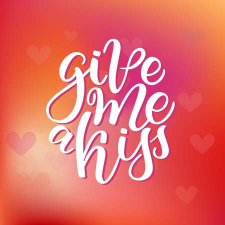 Vector hand drawn greeting card - Give me a kiss. Calligraphy poster. Hand lettering illustration. Valentine s Day design. Vector illustration on colorful cute gradient blurred background with hearts.