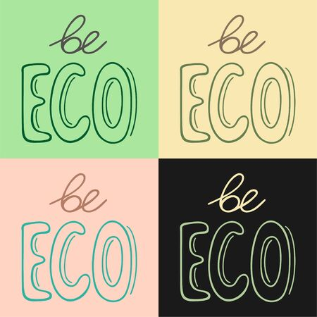 Be eco handdrawn letterings set vector illustration. Different colors background. Inscriptions for World Environment Day. Ilustração