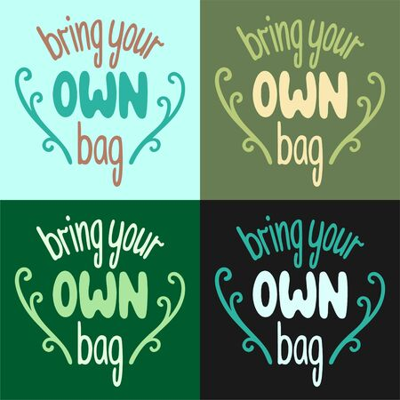 Bring your own bag letterings with decoration set vector illustration. Different colors background. Inscriptions for World Environment Day.