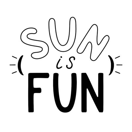 Black and white sun is fun handwritten lettering isolated vector illustration. Calligraphic element for your design.