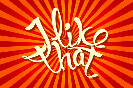 that: I like that an inscription in a pop art style. Vector illustration