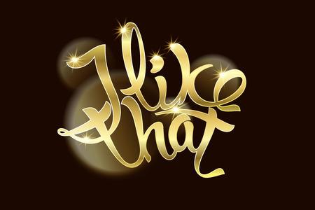 i like: I like that an inscription Gold text. Vector illustration