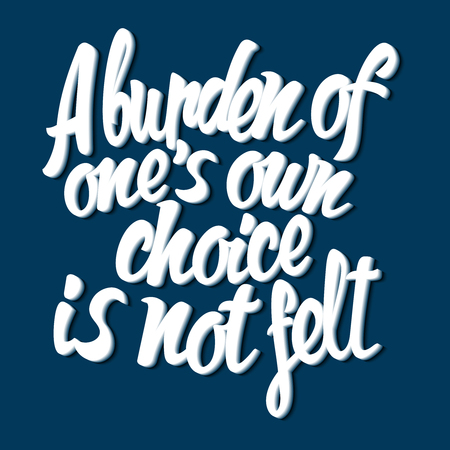 own: English proverb burden of ones own choice is not felt