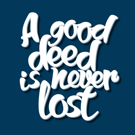 deed: Proverb A good deed is never lost. Vector illustration