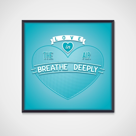 deeply: Poster with message - love is in the air, breathe deeply for design  Vector eps10