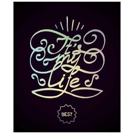 overflow: ITS MY LIFE -  colored lettering design to the effect of the overflow and shine.