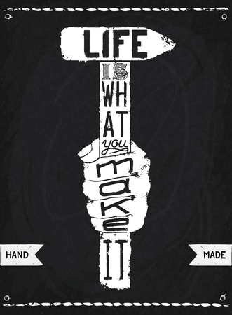 Life is what you make it. Trendy typography design with folk wisdom. Ready for print, t-shirt and web. Illustration