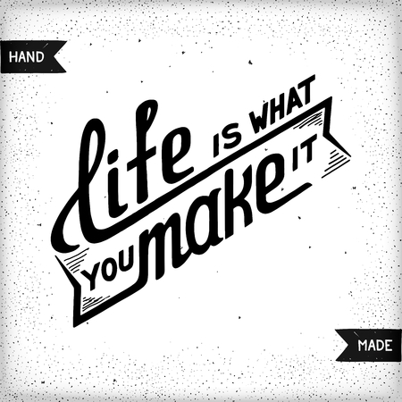 Life is what you make it. Philosophical quote about life. Folk wisdom.  Hand drawn vintage print with hand lettering. Ready for print, t-shirt and web.