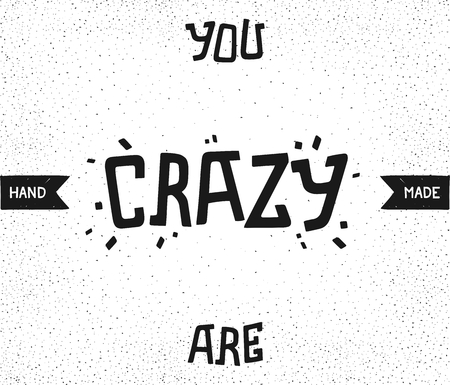 You are crazy. Trendy typography design. Hand drawn vintage print with grunge lettering.