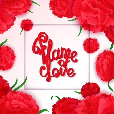 beguin: Bright, passionate, sensual poster with vector calligraphy quote on background of carnation flowers.  Flame of love - ready for design poster, web, print, greeting card and advertisement. Illustration