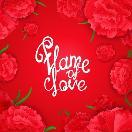 beguin: Flame of love - vector calligraphy quote. Background with flowers buds of carnation and a phrase  in the middle.