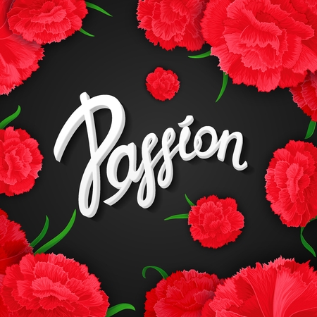 beguin: Passion. Bright, passionate, expression poster with vector calligraphy quote on background of carnation  flowers. Ready for design poster, web, print, greeting card and advertisement.