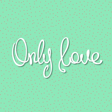 Only Love. Design handwritten inscription in trendy style. Vector illustration Illustration