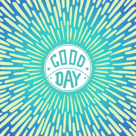 good day: Good Day positive poster with radially grunge sunbeams. Illustration