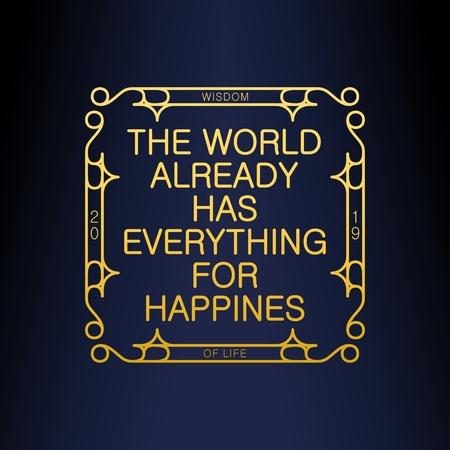 The World Already Has Everything For Happines. Wisdom. Stylish Art Deco design. Vector illustration Illustration