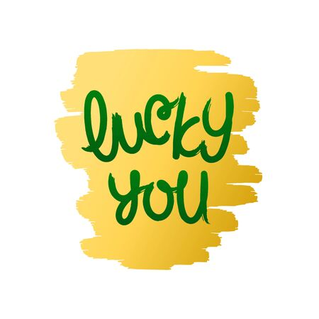 Lucky you. Paintbrush calligraphy festive card. Hand made brush lettering on smear background. Vector design elements.
