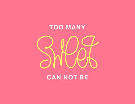 Too many sweet can not be. Linear calligraphy lettering. Trendy thin line handwritten phrase. T shirt vector design