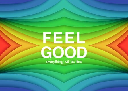 Feel Good. Everything will be fine. 3D abstract background. Bright paper cut style poster. Multilayer and stepped relief. Modern vector illustration