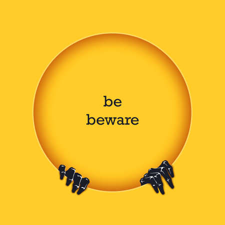 Be beware. Funny poster template for Halloween. Two scaring hands crawl out from under the round frame. Vector design elements