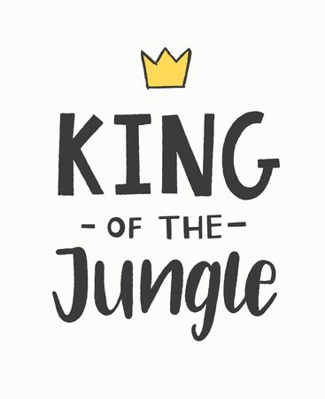 King of the jungle hand lettered phrase with a crown. Textile graphic print illustration design for baby, child.