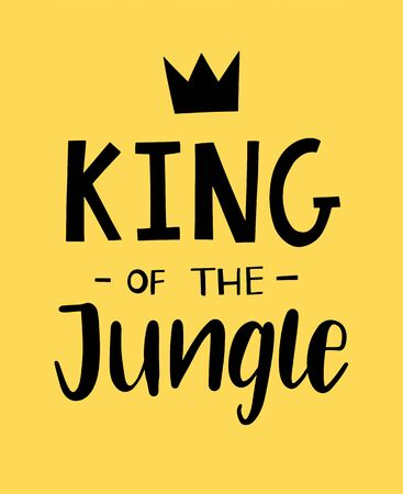 King of the jungle hand lettered phrase. Textile graphic print illustration design for baby, child.